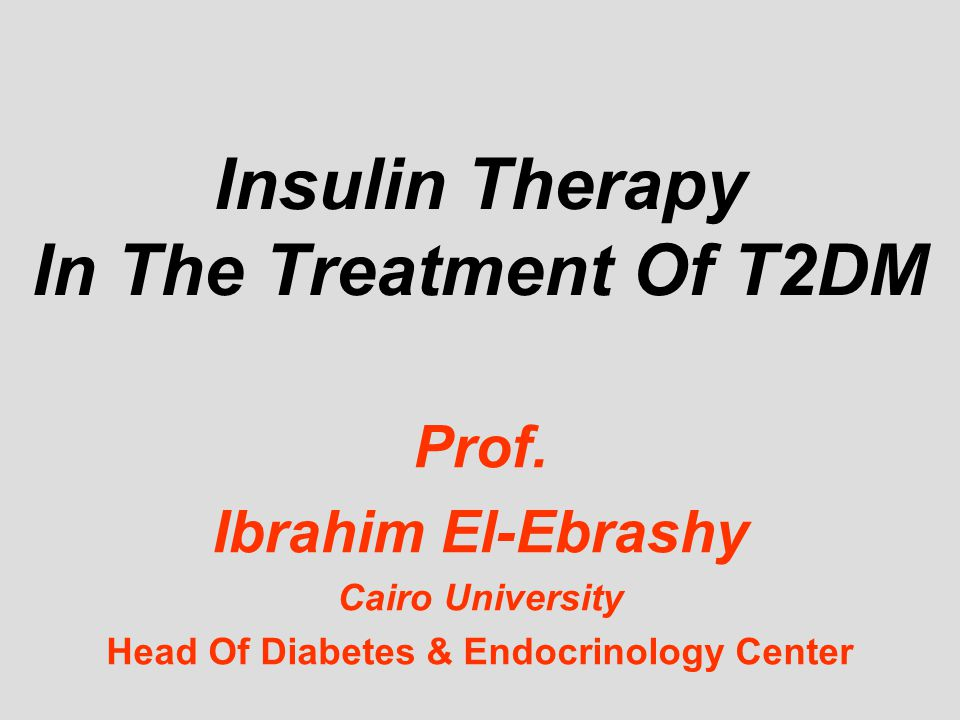 Insulin Therapy In The Treatment Of T2DM Prof.