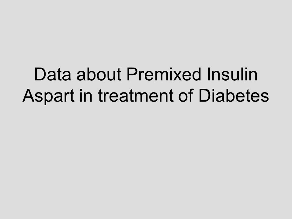 Data about Premixed Insulin Aspart in treatment of Diabetes