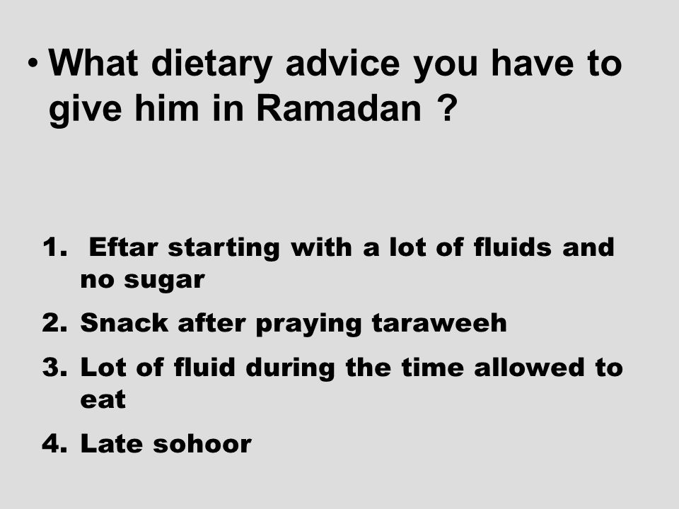 What dietary advice you have to give him in Ramadan .