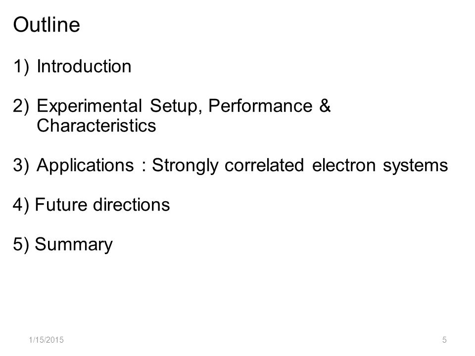 1/15/20155 Outline 1)Introduction 2)Experimental Setup, Performance & Characteristics 3)Applications : Strongly correlated electron systems 4) Future directions 5) Summary