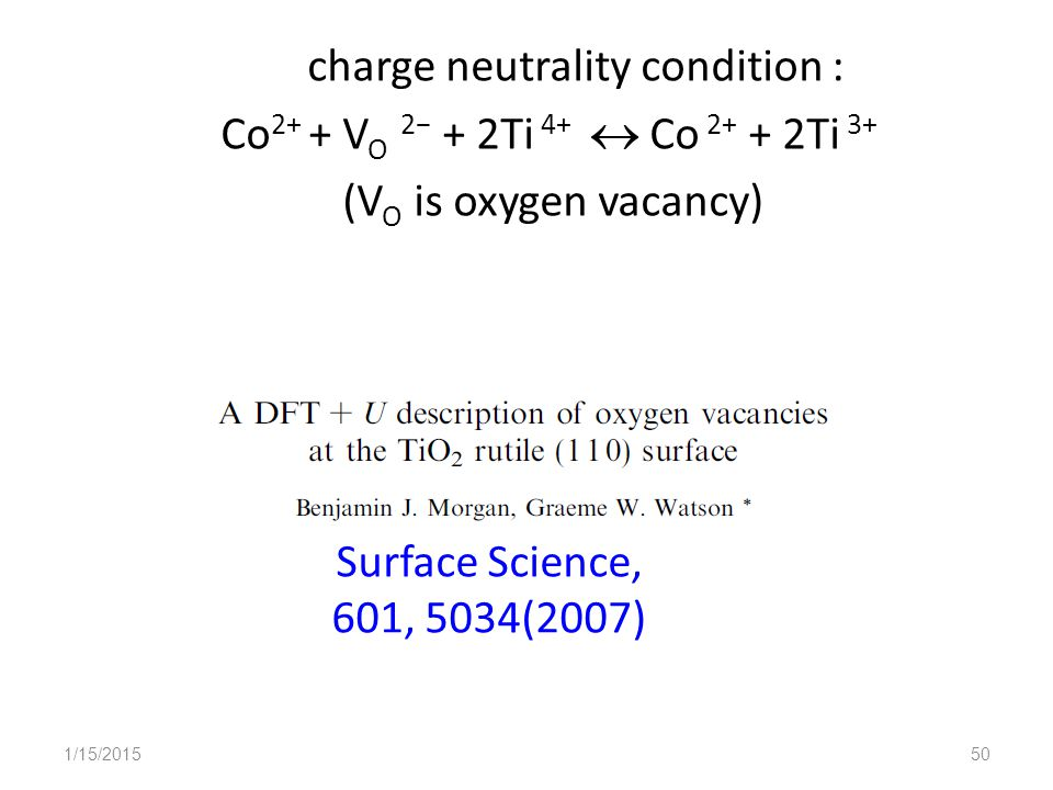 charge neutrality condition : Co 2+ + V O 2− + 2Ti 4+  Co 2+ + 2Ti 3+ (V O is oxygen vacancy) Surface Science, 601, 5034(2007) 1/15/201550