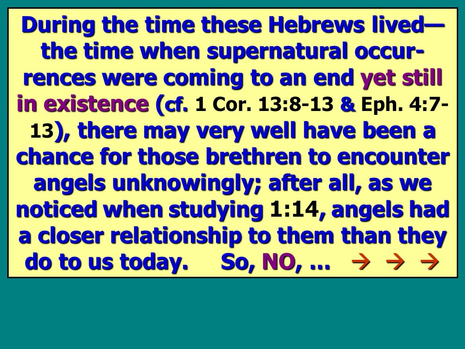 During the time these Hebrews lived— the time when supernatural occur- rences were coming to an end yet still in existence ( cf.