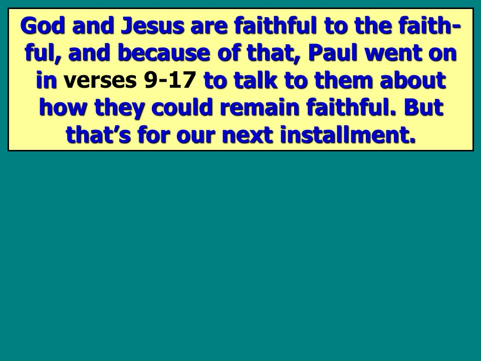 God and Jesus are faithful to the faith- ful, and because of that, Paul went on in to talk to them about how they could remain faithful.