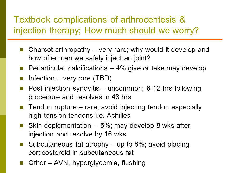 Textbook complications of arthrocentesis & injection therapy; How much should we worry? Charcot arthropathy – very rare; why would it develop and how