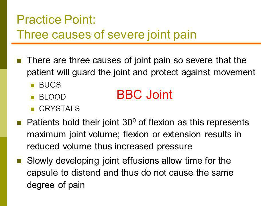 Practice Point: Three causes of severe joint pain There are three causes of joint pain so severe that the patient will guard the joint and protect aga