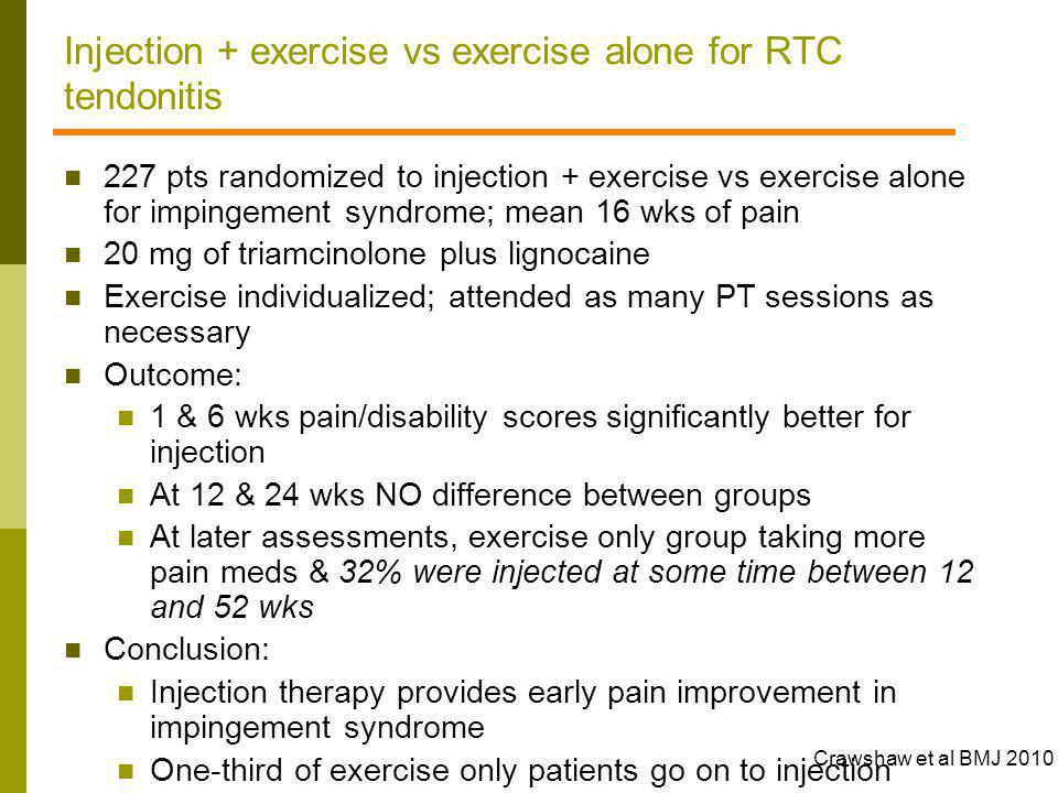 Injection + exercise vs exercise alone for RTC tendonitis 227 pts randomized to injection + exercise vs exercise alone for impingement syndrome; mean