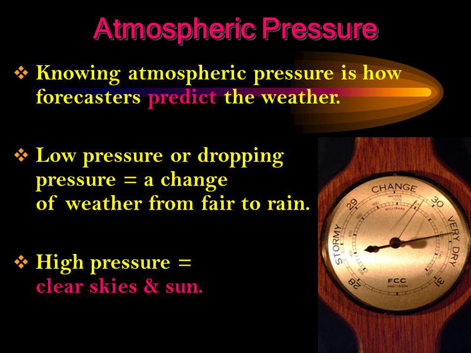 altitude  Atmospheric pressure varies with altitude The lower the altitude, the longer and heavier the column of air above an area of the earth.  Ch