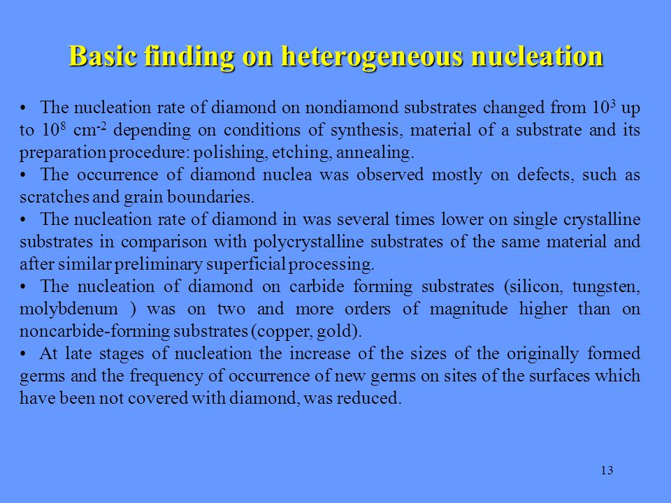 13 Basic finding on heterogeneous nucleation The nucleation rate of diamond on nondiamond substrates changed from 10 3 up to 10 8 cm -2 depending on c