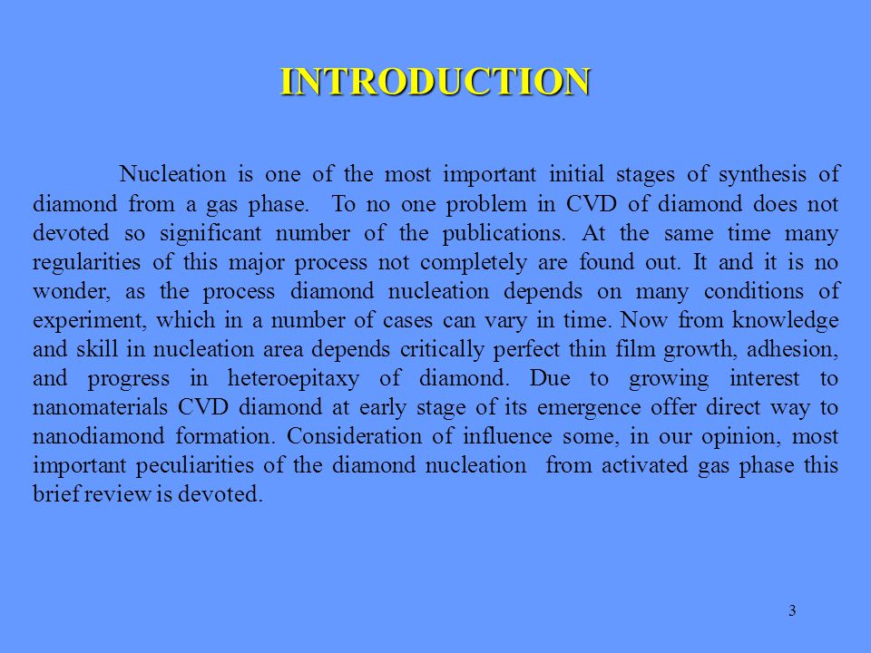 3 INTRODUCTION Nucleation is one of the most important initial stages of synthesis of diamond from a gas phase. To no one problem in CVD of diamond do