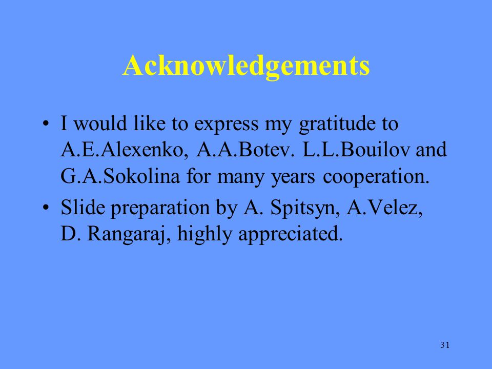 31 Acknowledgements I would like to express my gratitude to A.E.Alexenko, A.A.Botev. L.L.Bouilov and G.A.Sokolina for many years cooperation. Slide pr