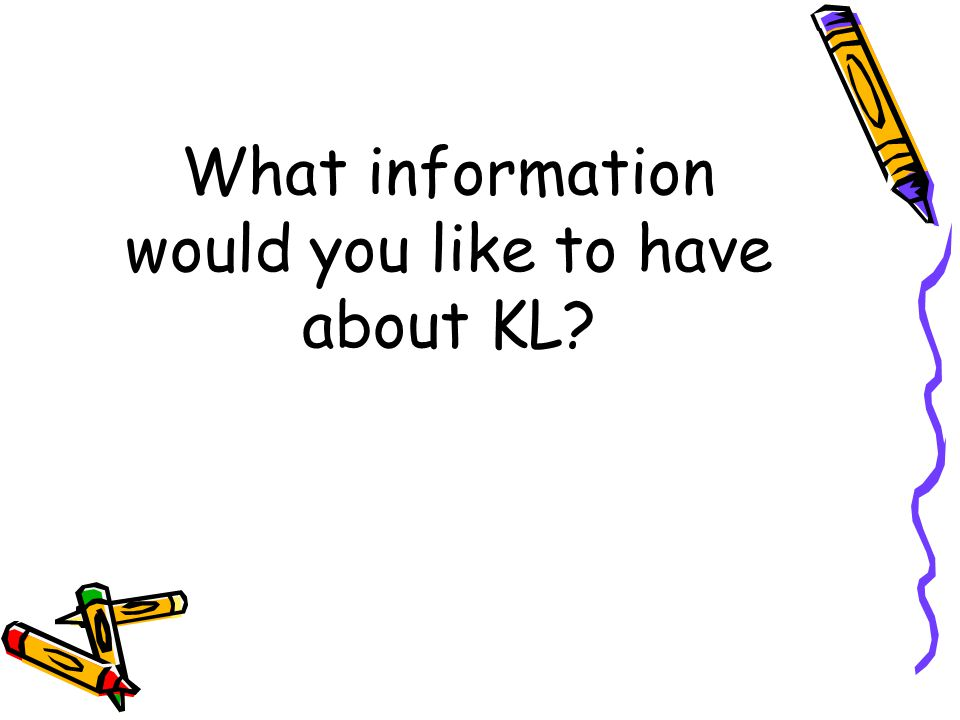What information would you like to have about KL