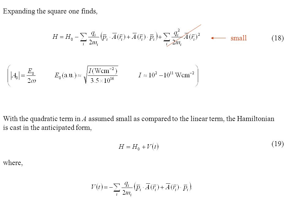 Expanding the square one finds, small(18) (19) With the quadratic term in A assumed small as compared to the linear term, the Hamiltonian is cast in the anticipated form, where,