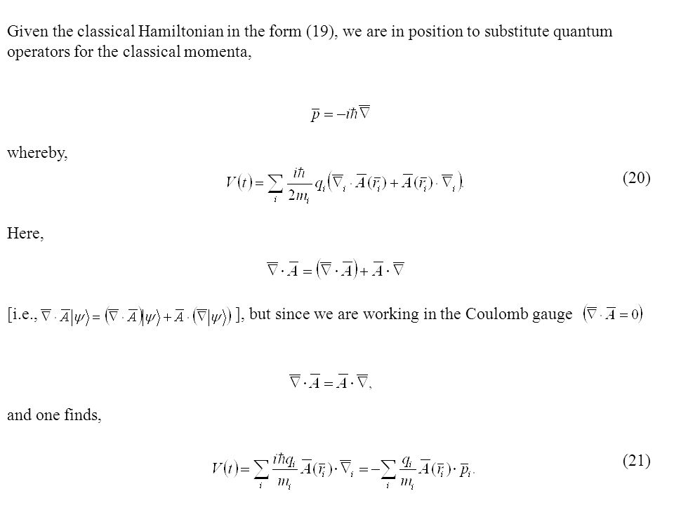 Given the classical Hamiltonian in the form (19), we are in position to substitute quantum operators for the classical momenta, whereby, Here, [i.e., ], but since we are working in the Coulomb gauge and one finds, (20) (21)