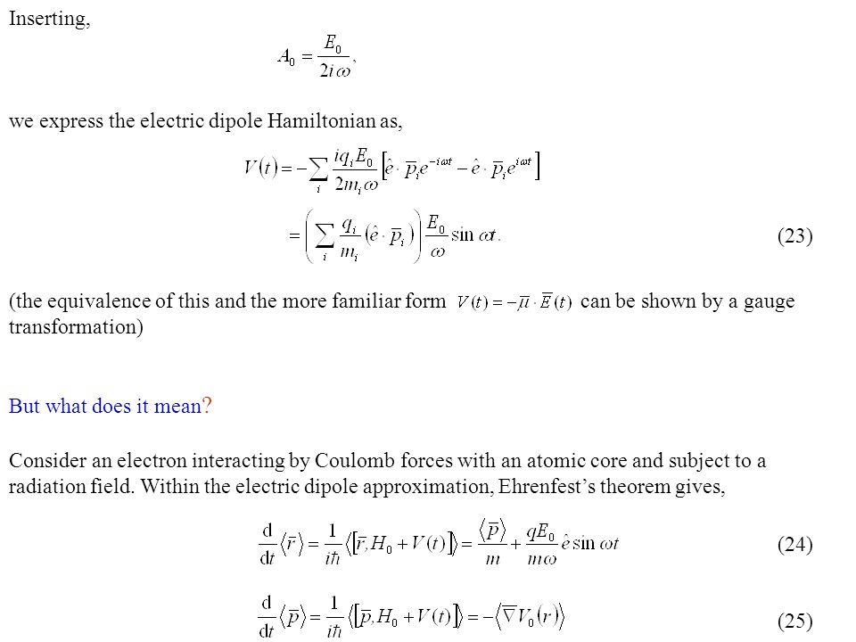 Inserting, we express the electric dipole Hamiltonian as, (the equivalence of this and the more familiar form can be shown by a gauge transformation) But what does it mean .
