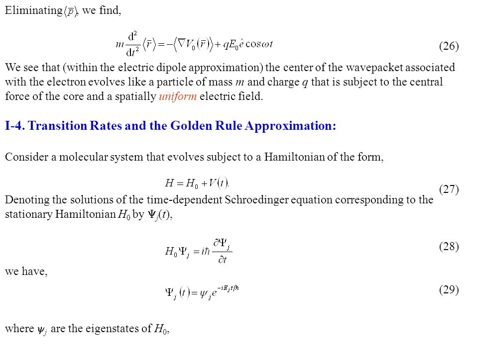 Eliminating, we find, We see that (within the electric dipole approximation) the center of the wavepacket associated with the electron evolves like a particle of mass m and charge q that is subject to the central force of the core and a spatially uniform electric field.