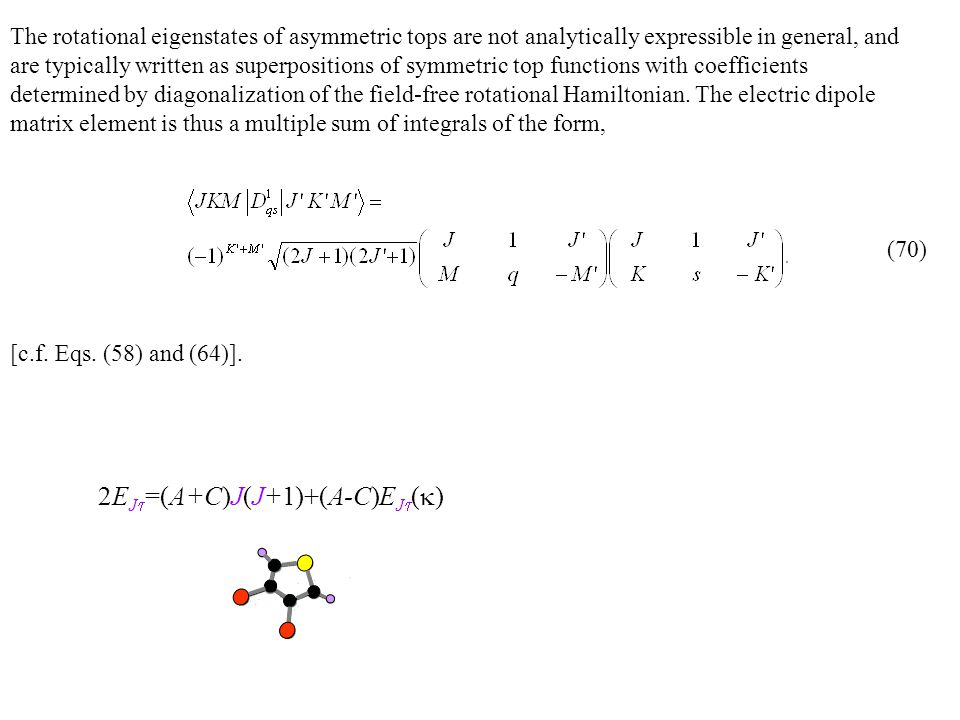 The rotational eigenstates of asymmetric tops are not analytically expressible in general, and are typically written as superpositions of symmetric to