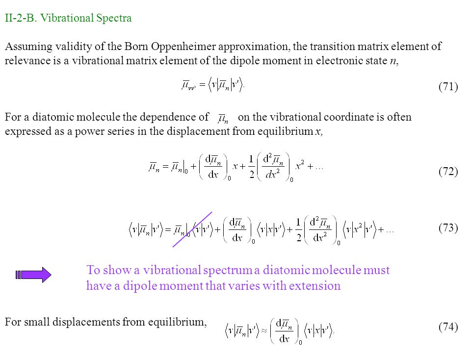 II-2-B. Vibrational Spectra Assuming validity of the Born Oppenheimer approximation, the transition matrix element of relevance is a vibrational matri