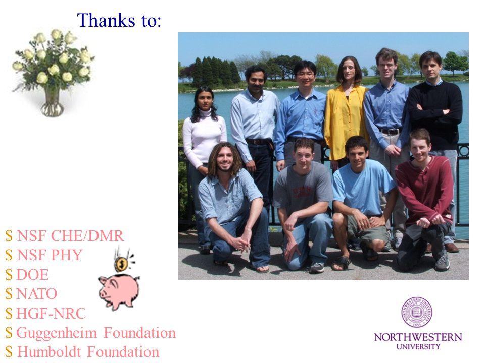 $ NSF CHE/DMR $ NSF PHY $ DOE $ NATO $ HGF-NRC $ Guggenheim Foundation $ Humboldt Foundation Thanks to: