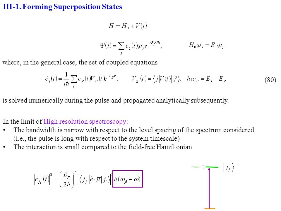 III-1. Forming Superposition States In the limit of High resolution spectroscopy: The bandwidth is narrow with respect to the level spacing of the spe