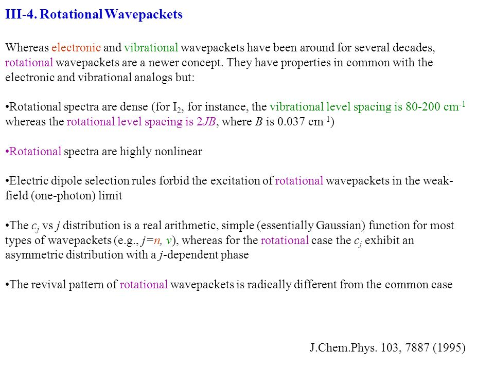 Whereas electronic and vibrational wavepackets have been around for several decades, rotational wavepackets are a newer concept. They have properties