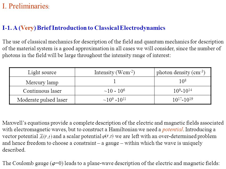 I. Preliminaries : I-1. A (Very) Brief Introduction to Classical Electrodynamics The use of classical mechanics for description of the field and quant