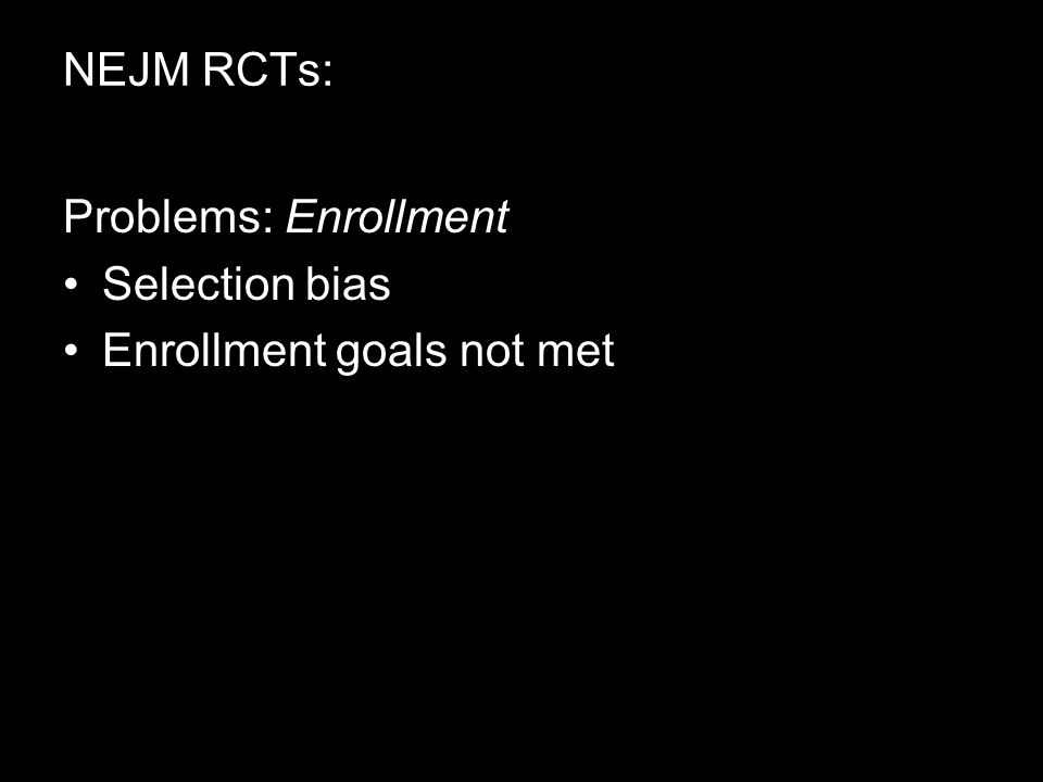 NEJM RCTs: Problems: Enrollment Selection bias Enrollment goals not met