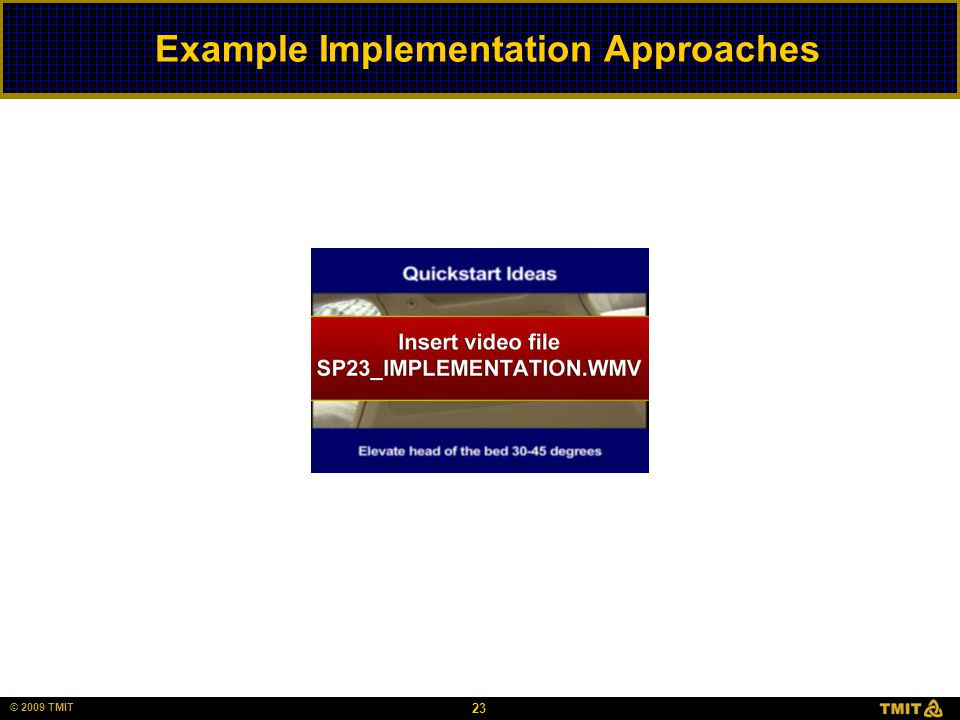 © 2006 HCC, Inc. CD000000-0000XX 23 © 2009 TMIT Example Implementation Approaches