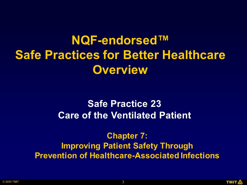 3 © 2009 TMIT NQF-endorsed™ Safe Practices for Better Healthcare Overview Safe Practice 23 Care of the Ventilated Patient Chapter 7: Improving Patient