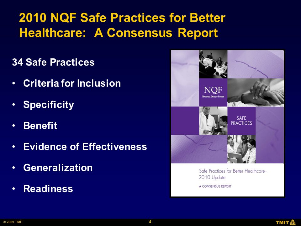 4 © 2009 TMIT 2010 NQF Safe Practices for Better Healthcare: A Consensus Report 34 Safe Practices Criteria for Inclusion Specificity Benefit Evidence
