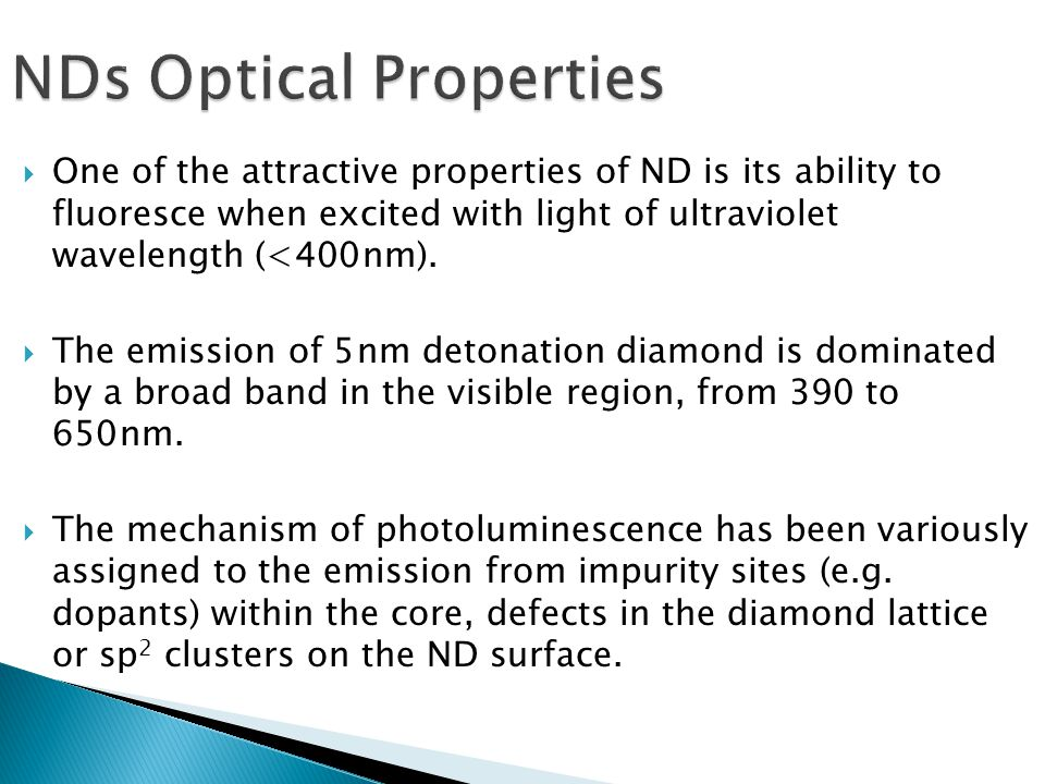  One of the attractive properties of ND is its ability to fluoresce when excited with light of ultraviolet wavelength (< 400 nm).