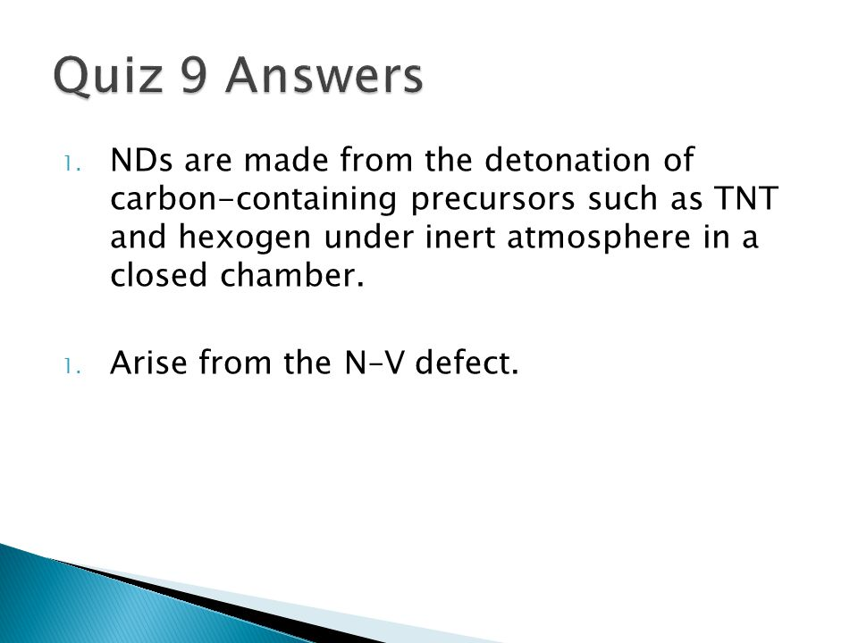 1. NDs are made from the detonation of carbon-containing precursors such as TNT and hexogen under inert atmosphere in a closed chamber. 1. Arise from