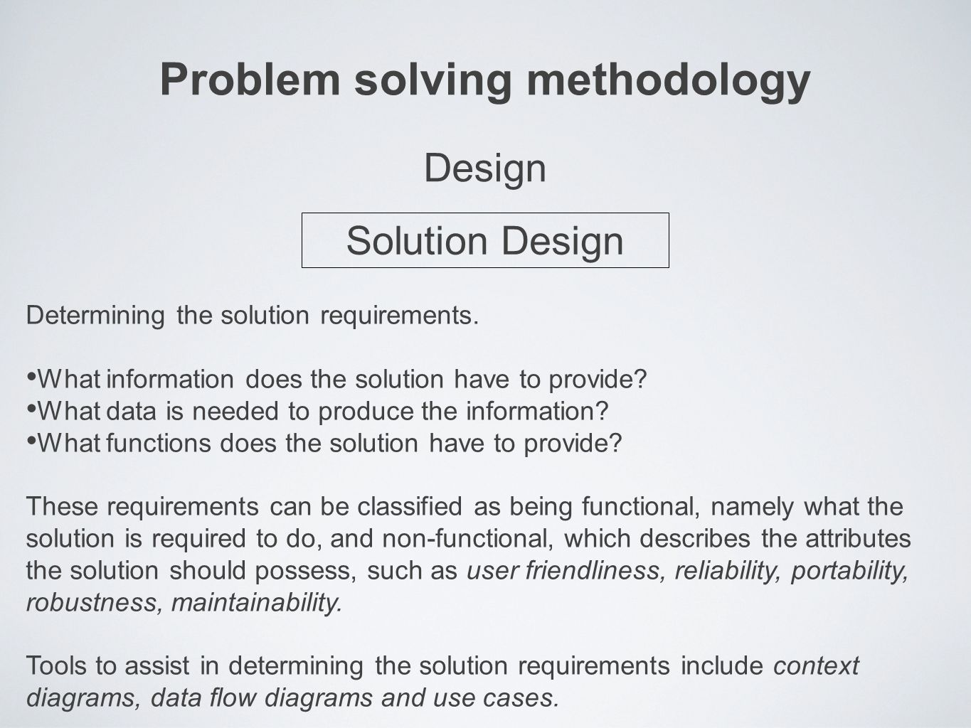 Problem solving methodology Determining the solution requirements.