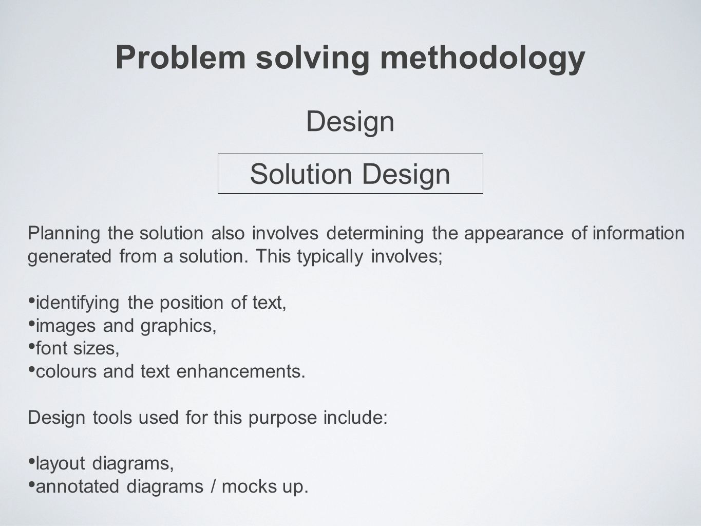 Problem solving methodology Planning the solution also involves determining the appearance of information generated from a solution.
