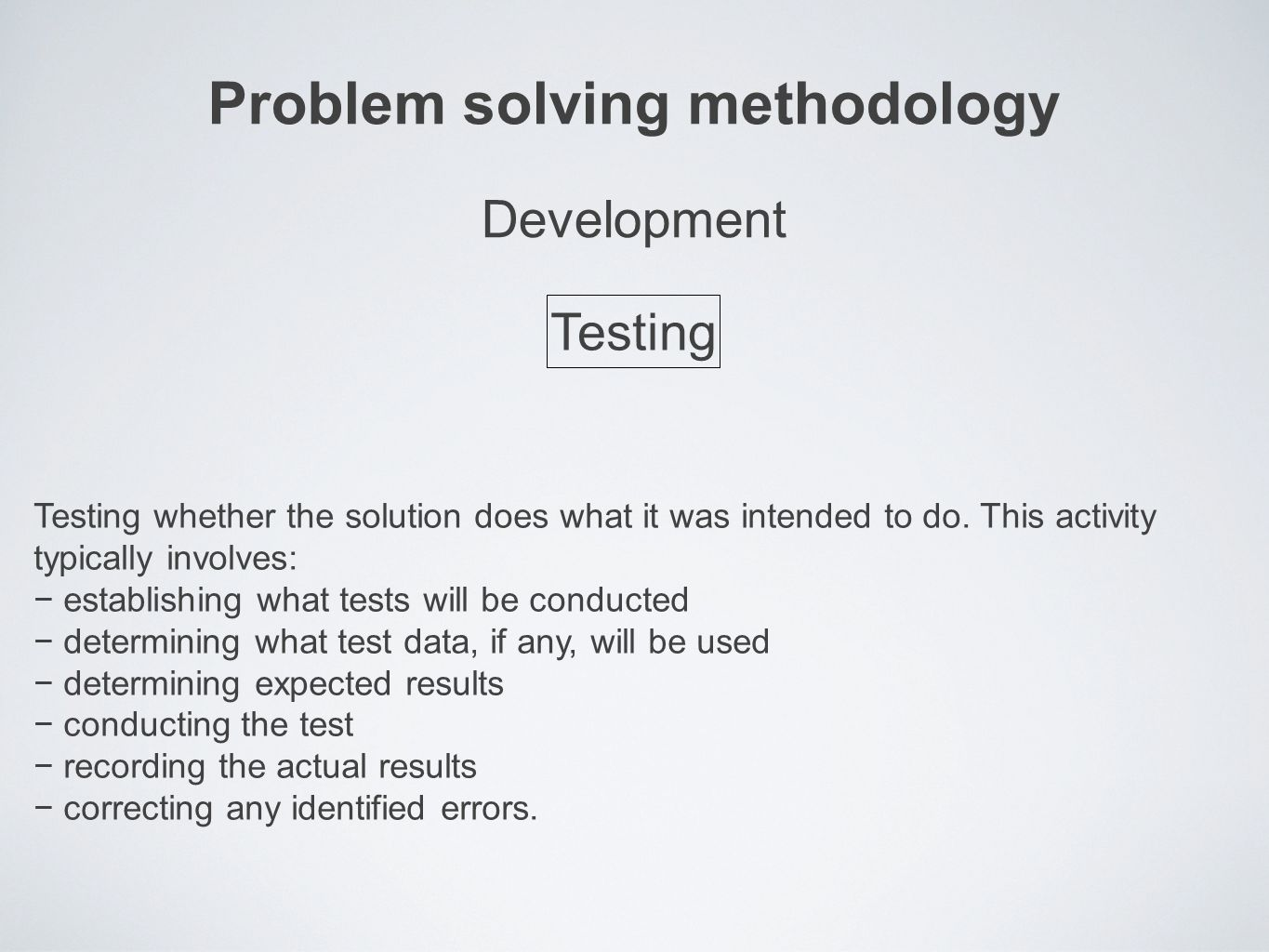 Problem solving methodology Testing whether the solution does what it was intended to do.