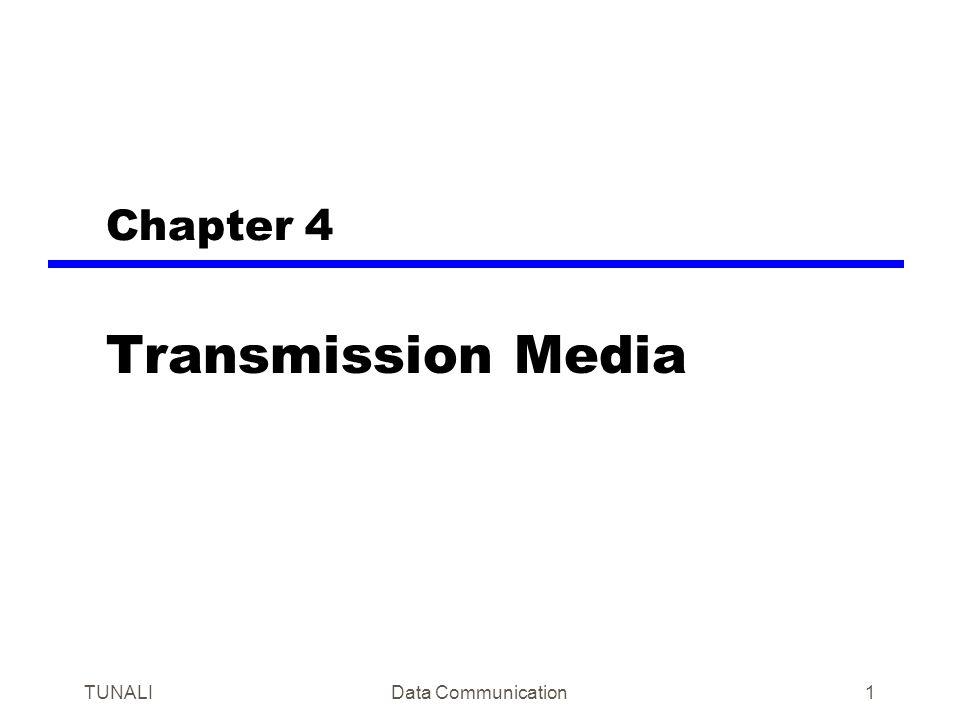 TUNALIData Communication1 Chapter 4 Transmission Media