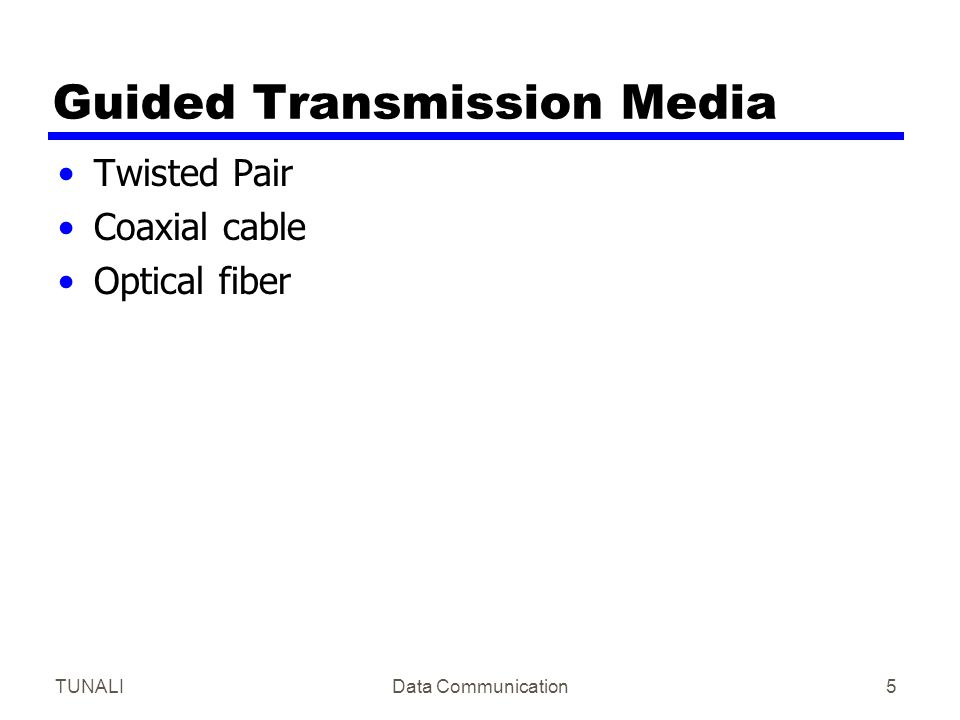 TUNALIData Communication6 Transmission Characteristics of Guided Media Frequency Range Typical Attenuation Typical Delay Repeater Spacing Twisted pair (with loading) 0 to 3.5 kHz0.2 dB/km @ 1 kHz 50 µs/km2 km Twisted pairs (multi-pair cables) 0 to 1 MHz0.7 dB/km @ 1 kHz 5 µs/km2 km Coaxial cable0 to 500 MHz7 dB/km @ 10 MHz 4 µs/km1 to 9 km Optical fiber186 to 370 THz 0.2 to 0.5 dB/km 5 µs/km40 km Point to point transmission