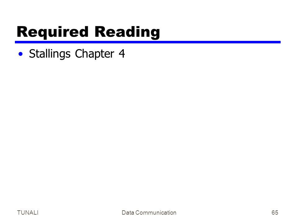 TUNALIData Communication65 Required Reading Stallings Chapter 4