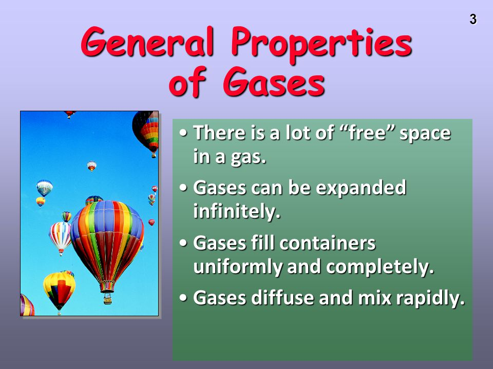 3 General Properties of Gases There is a lot of free space in a gas.There is a lot of free space in a gas.