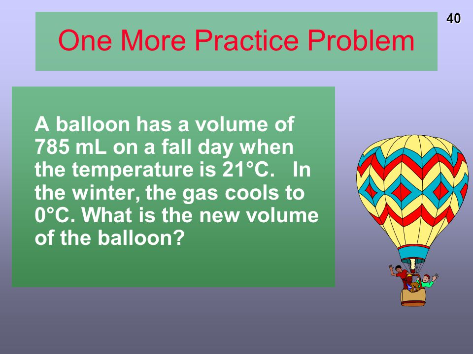 39 Learning Check A gas has a volume of 675 mL at 35°C and 0.850 atm pressure. What is the temperature in °C when the gas has a volume of 0.315 L and