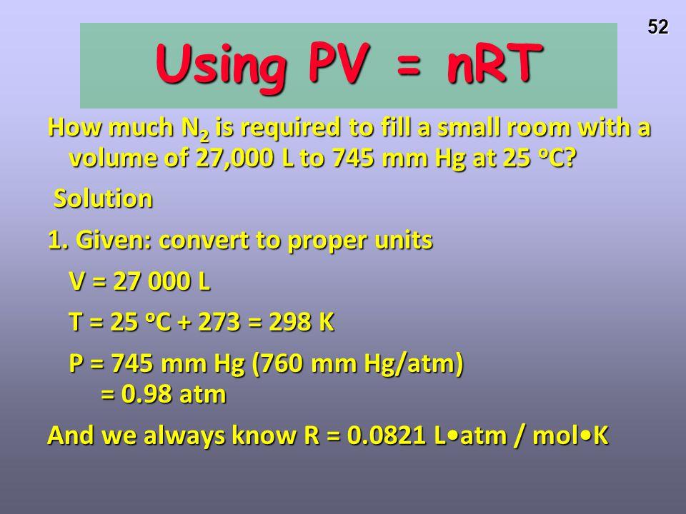 51 REMINDER: 1 standard atmosphere (atm) 1 standard atmosphere (atm) 1 atm = 760 mm Hg (or torr) 1 atm = 760 mm Hg (or torr) = 101.3 kPa (SI unit is P