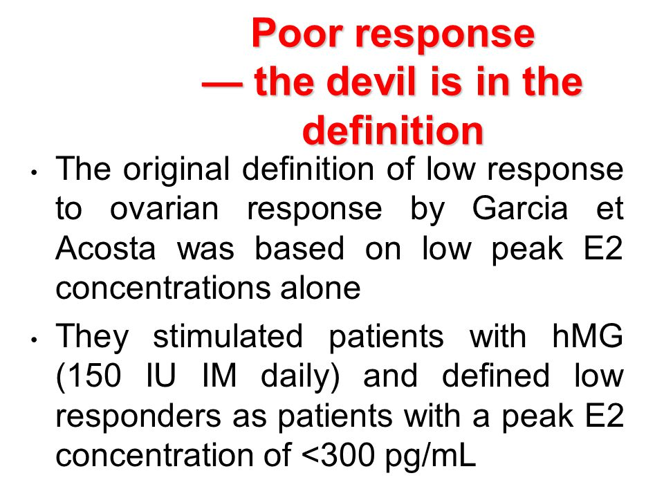 Poor response — the devil is in the definition The original definition of low response to ovarian response by Garcia et Acosta was based on low peak E