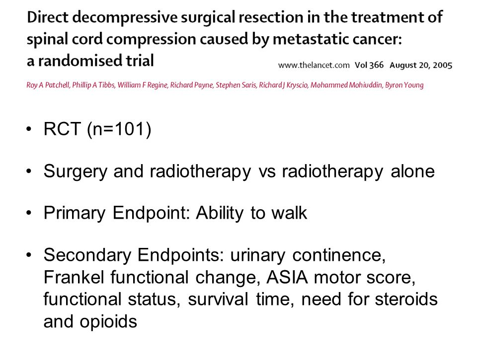RCT (n=101) Surgery and radiotherapy vs radiotherapy alone Primary Endpoint: Ability to walk Secondary Endpoints: urinary continence, Frankel functional change, ASIA motor score, functional status, survival time, need for steroids and opioids