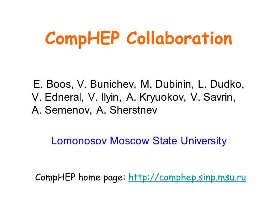 CompHEP Collaboration E. Boos, V. Bunichev, M. Dubinin, L. Dudko, V. Edneral, V. Ilyin, A. Kryuokov, V. Savrin, A. Semenov, A. Sherstnev Lomonosov Mos