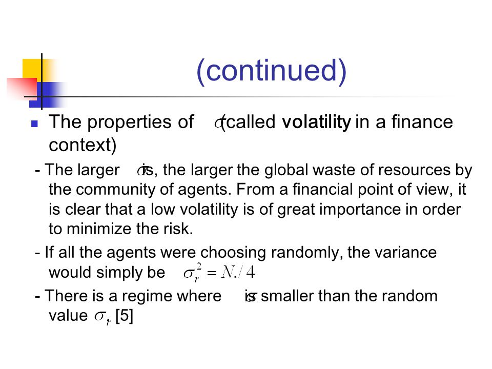 (continued) The properties of (called volatility in a finance context) - The larger is, the larger the global waste of resources by the community of agents.