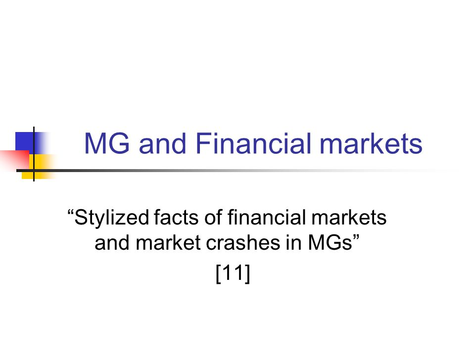 MG and Financial markets Stylized facts of financial markets and market crashes in MGs [11]