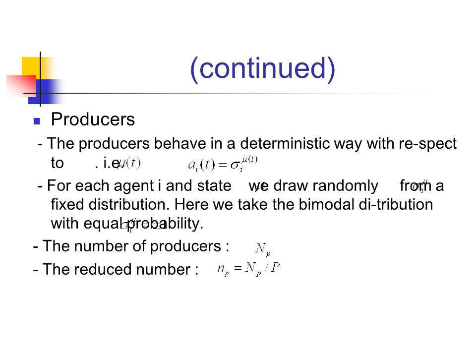 (continued) Producers - The producers behave in a deterministic way with re-spect to.