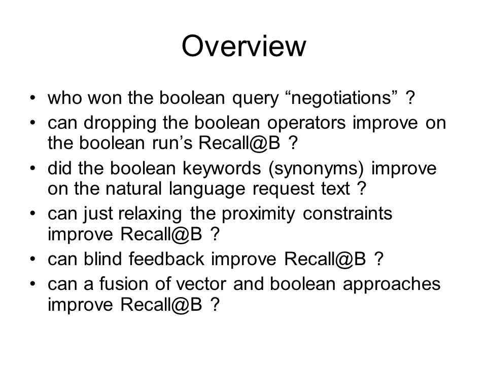 "Overview who won the boolean query ""negotiations"" ? can dropping the boolean operators improve on the boolean run's Recall@B ? did the boolean keyword"