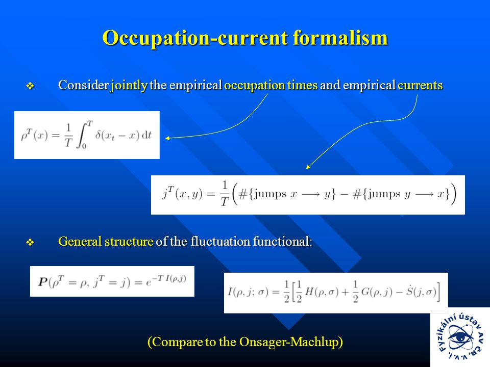 Occupation-current formalism  Consider jointly the empirical occupation times and empirical currents  General structure of the fluctuation functional: (Compare to the Onsager-Machlup)