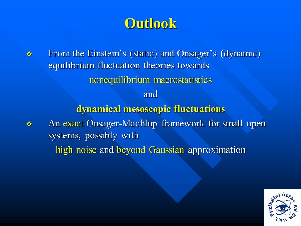 Outlook  From the Einstein's (static) and Onsager's (dynamic) equilibrium fluctuation theories towards nonequilibrium macrostatistics and dynamical mesoscopic fluctuations  An exact Onsager-Machlup framework for small open systems, possibly with high noise and beyond Gaussian approximation