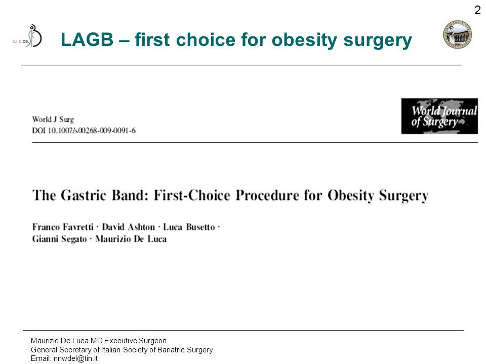 Maurizio De Luca MD Executive Surgeon General Secretary of Italian Society of Bariatric Surgery Email: nnwdel@tin.it 2 LAGB – first choice for obesity surgery